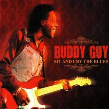 Buddy Guy - Sit & Cry The Blues (2011)