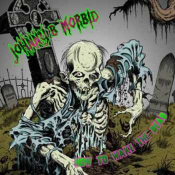 Johnny B. Morbid - How To Wake The Dead (2005)