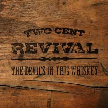 Two Cent Revival - The Devil's In This Whiskey (2011)