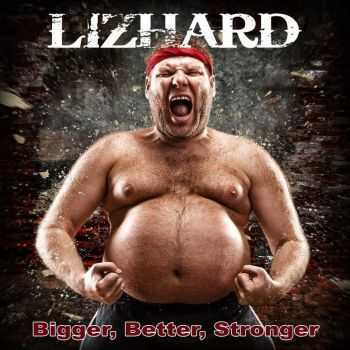 Lizhard - Bigger, Better, Stronger (2016)