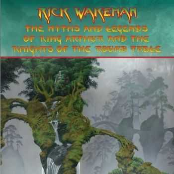 Rick Wakeman - The Myths And Legends Of King Arthur And The Knights Of The Round Table (Re-Recorded) (2016)