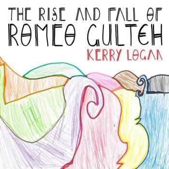 Kerry Logan - The Rise And Fall Of Romeo Gultch (2016)