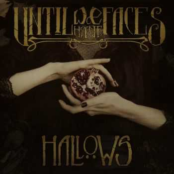 Until We Have Faces - Hallows (2016)