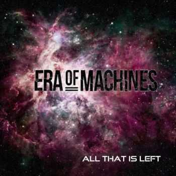 Era of Machines - All That Is Left (2016)
