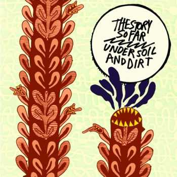 The Story So Far - [2011] - Under soil and dirt