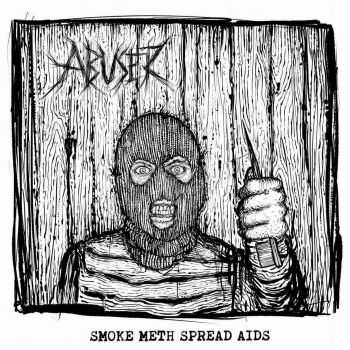 Abuser - Smoke meth spread aids [ep] (2016)