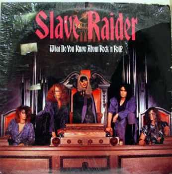 Slave Raider - What Do You Know About Rock N' Roll (1988)