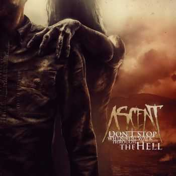Ascent - Don't Stop When You Walk Through The Hell (2016)
