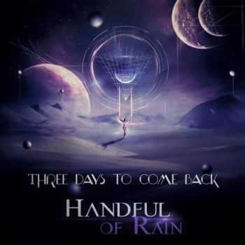 Handful Of Rain - Three Days To Come Back (2016)