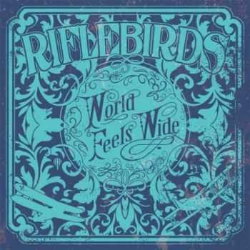 Riflebirds - World Feels Wide (2016)
