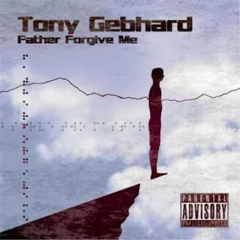 Tony Gebhard - Father Forgive Me (2016)