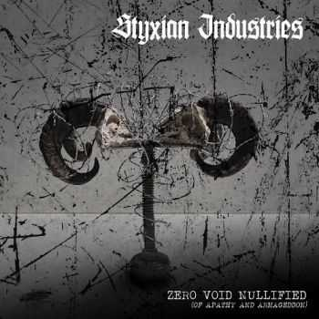 Styxian Industries - Zero.Void.Nullified (Of Apathy And Armageddon) (2016)