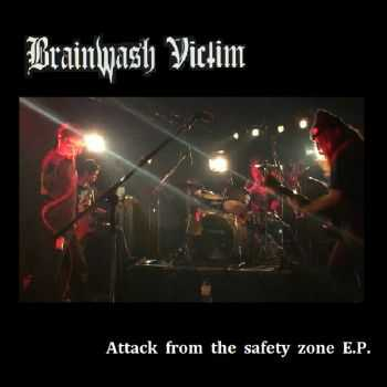 Brainwash Victim - Attack From The Safety Zone (EP) (2016)