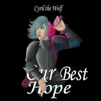 Cyril The Wolf - Our Best Hope (2016)