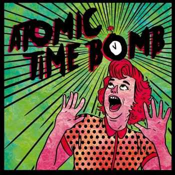 Atomic Time Bomb - Atomic Time Bomb By Atomic Time Bomb (2016)