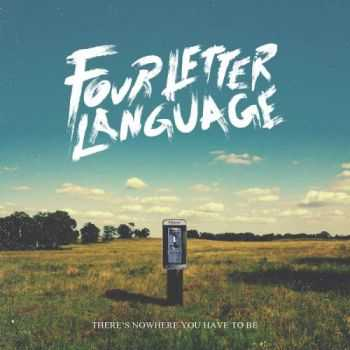 Four Letter Language - Theres Nowhere You Have To Be (2016)
