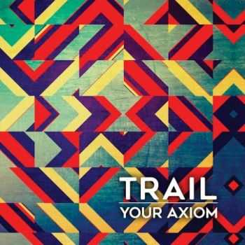 Trail - Your Axiom (2016)