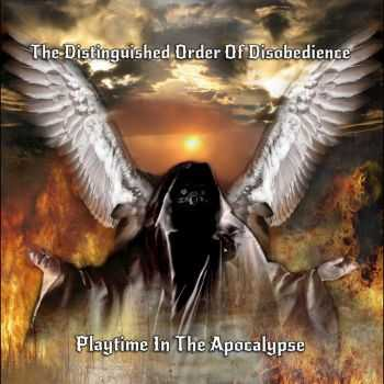 The Distinguished Order Of Disobedience - Playtime In The Apocalypse (2016)