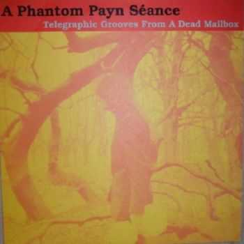 A Phantom Payn Seance - Telegraphic Grooves From A Dead Mailbox (1995)