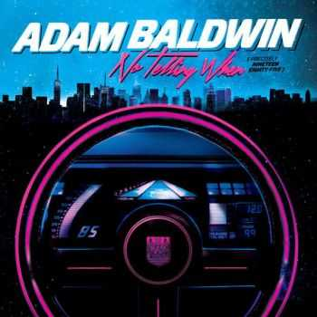Adam Baldwin - No Telling When (Precisely Nineteen Eighty-Five) (2016)