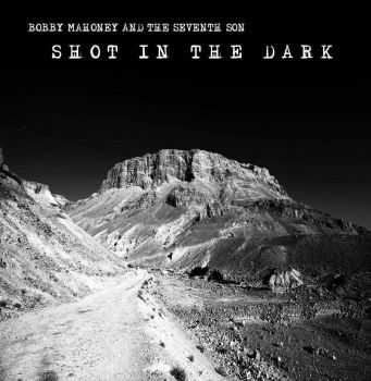 Bobby Mahoney And The Seventh Son - Shot In The Dark (2016)