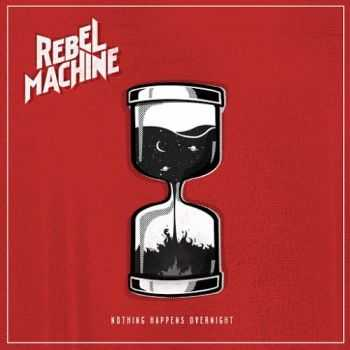 Rebel Machine - Nothing Happens Overnight (2016)
