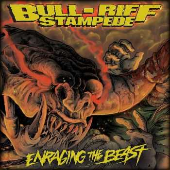 Bull-Riff Stampede - Enraging The Beast (2016)