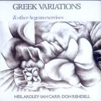 Neil Ardley, Ian Carr & Don Rendell - Greek Variations & Other Aegean Exercises 1970 (Reissue 2004)