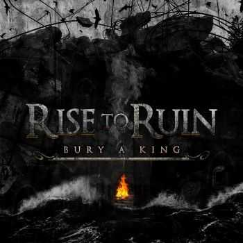 Rise To Ruin - Bury A King (2016)