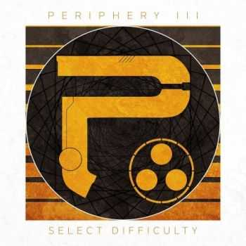 Periphery - Periphery III: Select Difficulty (2016)
