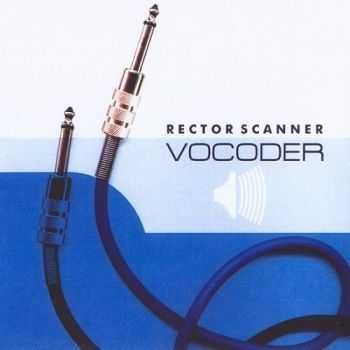 Rector Scanner - Vocoder (2004)