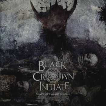 Black Crown Initiate - Selves We Cannot Forgive (2016)