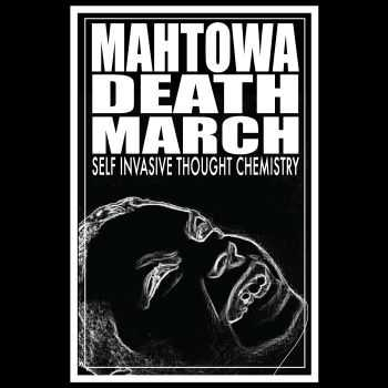 Mahtowa Death March - Self Invasive Thought Chemistry (2016)