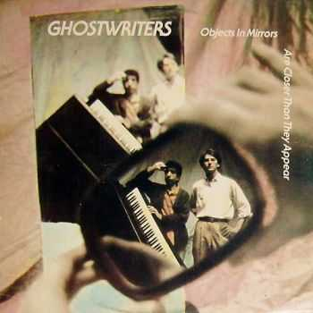 Ghostwriters - Objects In Mirrors Are Closer Than They Appear (1981)