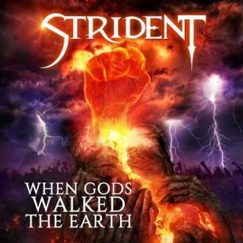 Strident - When Gods Walked The Earth (2016)
