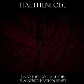 Haethenfolc - Unto Thee Do I Bare This Blackened Heathen Heart (2016)