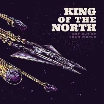 King Of The North - Get Out Of Your World (2016)
