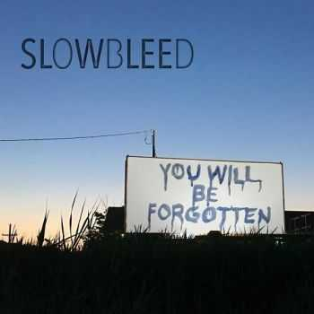 Slowbleed - You Will Be Forgotten (2016)