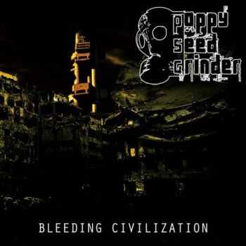 Poppy Seed Grinder - Bleeding Civilization (2016)