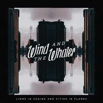 Wind and the Whaler – Lions in Chains and Cities in Flames [EP] (2016)