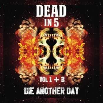 Dead In 5 - Die Another Day, Vol. I & II (2016)