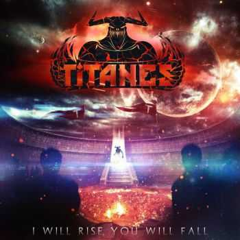 Titanes - I Will Rise, You Will Fall [EP] (2016)