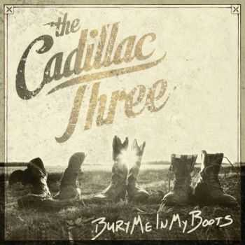 The Cadillac Three - Bury Me In My Boots (2016)