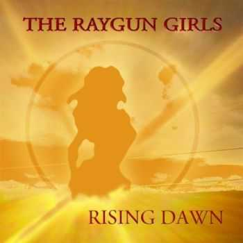The Raygun Girls - Rising Dawn (2016)