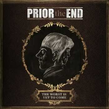 Prior The End - The Worst Is yet to Come (2016)