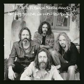 The Chris Robinson Brotherhood - Any Way You Love We Know How You Feel (2016)