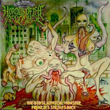 Hordes Of The Apocalypse - The Bioslajmical Monster Frenzies Strikes Back (2016)