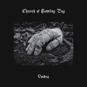 Church Of Howling Dog – Umbra (2016)