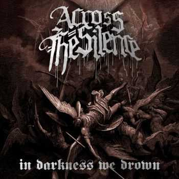 Across The Silence - In Darkness We Drown [EP] (2016)