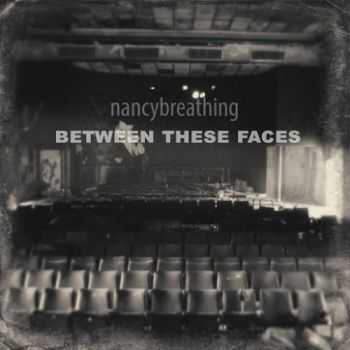 Nancybreathing - Between These Faces (2016)